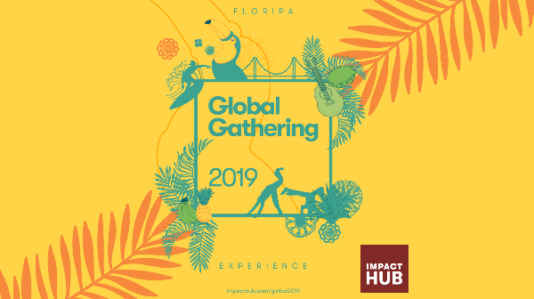 Impact Hub Global Gathering 2019 : Another World is Happening and we are part of the transition team